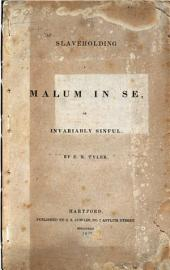Slaveholding a malum in se: or invariably sinful
