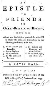 An epistle to Friends in Great-Britain or elsewhere, containing advice and consolation, particularly address'd to those who are under tribulation, etc