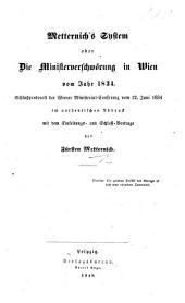 Metternich's System, oder die Ministerverschwörung in Wien vom Jahr 1834. Schlussprotocoll der Wiener Ministerial-Conferenz vom 12 Junii 1834, im authentischen Abdruck, mit dem Einleitungs- und Schluss-Vortrage des Fürsten Metternich