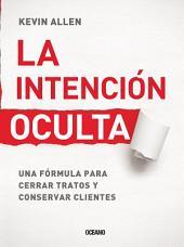 La intención oculta: una fórmula para cerrar tratos y conservar clientes