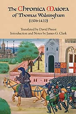 The Chronica Maiora of Thomas Walsingham, 1376-1422