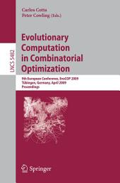 Evolutionary Computation in Combinatorial Optimization: 9th European Conference, EvoCOP 2009, Tübingen, Germany, April 15-17, 2009, Proceedings