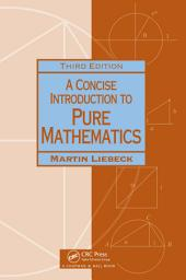 A Concise Introduction to Pure Mathematics, Third Edition: Edition 3