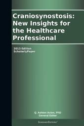 Craniosynostosis: New Insights for the Healthcare Professional: 2013 Edition: ScholarlyPaper