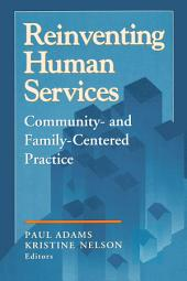 Reinventing Human Services: Community- and Family- Centered Practice