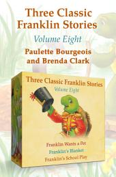 Three Classic Franklin Stories Volume Eight: Franklin Wants a Pet, Franklin's Blanket, and Franklin's School Play