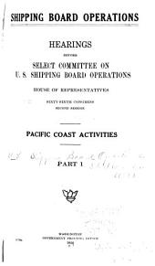 Shipping Board Operations: Hearings Before Select Committee on U.S. Shipping Board Operations, House of Representatives, Sixty-sixth Congress, Second -[third] Session, Part 1