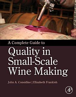 A Complete Guide to Quality in Small Scale Wine Making Book