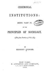 Ceremonial Institutions: Being Part IV. of the Principles of Sociology. (The First Portion of |.), Volume 2