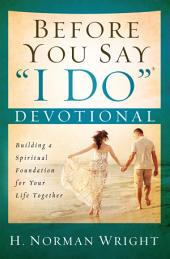 "Before You Say ""I Do""® Devotional: Building a Spiritual Foundation for Your Life Together"