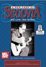 A New Look at Segovia, His Life, His Music, V1