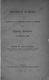 District Nurses: Substance of Remarks Made by Desire at the Church Congress at Reading, 1883