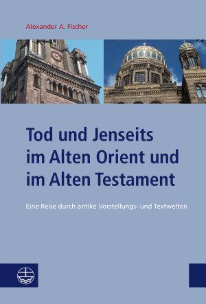 Tod und Jenseits im Alten Orient und im Alten Testament PDF
