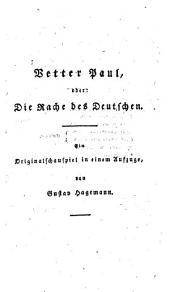 Vetter Paul, oder: Die Rache des Deutschen: ein Originalschauspiel in einem Aufzuge