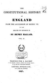 The Constitutional History of England, from the Accession of Henry 7 to the Death of George 2