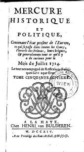 Mercure historique et politique: Contenant l'état present de l'Europe, se qui se passe dans les Cours, l'interêt des Princes, leurs brigues, & generalement tout ce qu'il y a de curieux pour le Mois de ..., Volume57