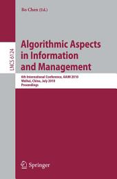 Algorithmic Aspects in Information and Management: 6th International Conference, AAIM 2010, Weihai, China, July 19-21, 2010. Proceedings