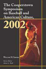 The Cooperstown Symposium on Baseball and American Culture, 2002
