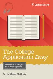 The College Application Essay, 6th Ed.: Edition 6