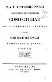 C. A. D. Unterholzneri Coniecturae de supplendis lacunis quae in Gaii Institutionum commentario quarto occurrunt
