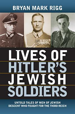 Lives of Hitler s Jewish Soldiers