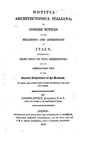 Notitia Architectonica Italiana, or concise notices of the buildings and architects of Italy, preceded by a short essay on civil architecture, and an introductory view of the ancient architecture of the Romans, etc