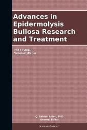 Advances in Epidermolysis Bullosa Research and Treatment: 2011 Edition: ScholarlyPaper