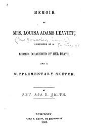 Memoir of Mrs. Louisa Adams Leavitt: Comprised in a Sermon Occasioned by Her Death, and a Supplementary Sketch