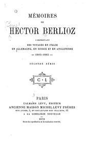 Mémoires de Hector Berlioz: comprenant ses voyages en Italie, en Allemagne, en Russie et en Angleterre, 1803-1865