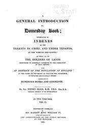 A general introduction to Domesday book: accompanied by indexes of the tenants in chief and under tenants, at the time of the survey ...