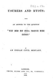 "Usurers and Ryots: being an answer to the question, ""Why does not India produce more cotton?"" By an Indian Civil Servant"