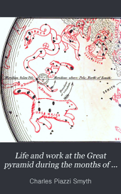 Life and Work at the Great Pyramid During the Months of January, February, March, and April, A.D. 1865: With a Discussion of the Facts Ascertained, Volume 3