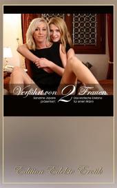 Verführt von zwei Frauen - Erotischer Dialog [Edition Edelste Erotik]