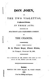 Don John, Or, The Two Violettas: A Musical Drama in Three Acts : Founded on Beaumont and Fletcher's Comedy of The Chances