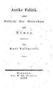 Die Systeme der praktischen Politik im Abendlande: Antike Politik oder Politik der Griechen und Römer, Band 2