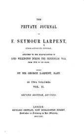 The Private Journal of F. Seymour Larpent, Judge-Advocate General, Attached to the Head-quarters of Lord Wellington: During the Peninsular War, from 1812 to Its Close, Volume 2