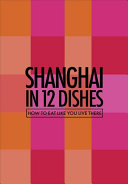 Shanghai in 12 Dishes