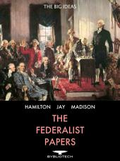 The Federalist Papers: 85 Essays Supporting the Ratification of the U.S. Constitution