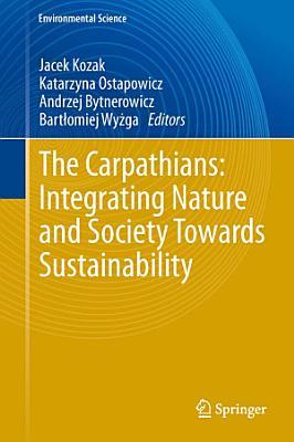 The Carpathians  Integrating Nature and Society Towards Sustainability PDF
