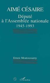 Aimé Césaire, député à lAssemblée nationale 1945-1993