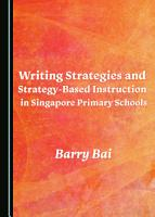 Writing Strategies and Strategy Based Instruction in Singapore Primary Schools PDF