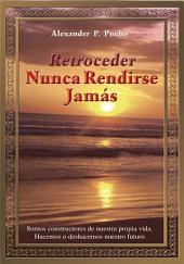 Retroceder Nunca Rendirse Jamás: Somos constructores de nuestra propia vida. Hacemos o deshacemos nuestro futuro.