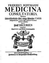 Medicina consultatoria, worinnen unterschiedliche über einige schwehre Casus ausgearbeitete Consilia, auch Responsa Facultatis Medicae, enthalten (etc.)