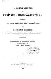 La botánica y los botánicos de la Península Hispano-Lusitana: Estudios bibliográficos y biográficos