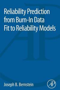 Reliability Prediction from Burn In Data Fit to Reliability Models
