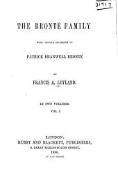 The Brontë Family: With Special Reference to Patrick Branwell Brontë, Volume 1