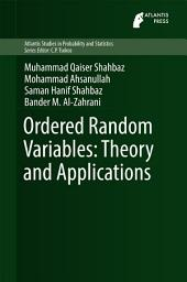 Ordered Random Variables: Theory and Applications