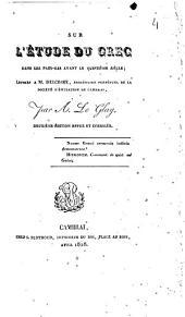 Sur l'étude du grec dans les Pays-Bas avant le quinzième siècle; lettres a M. Delcroix,..., par A. Le Glay