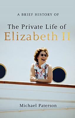 A Brief History of the Private Life of Elizabeth II PDF