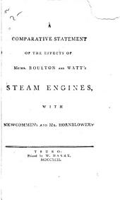 A Comparative Statement of the Effects of Messrs. Boulton and Watt's Steam Engines: With Newcommen's and Mr. Hornblower's